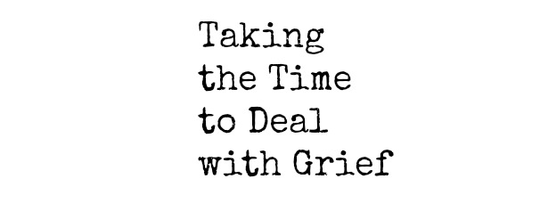 taking time to deal with grief