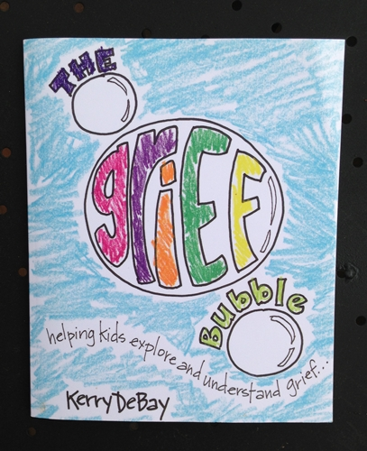 The Grief Bubble: Helping Kids Explore and Understand Grief, by Kerry DeBay