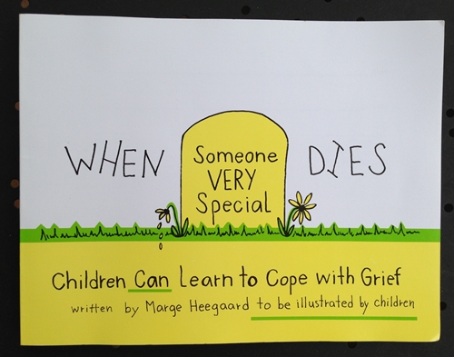 When Someone Very Special Dies: Children Can Learn to Cope with Grief, by Marge Heegaard