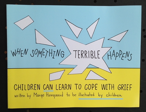When Something Terrible Happens: Children Can Learn to Cope with Grief, by Marge Heegaard