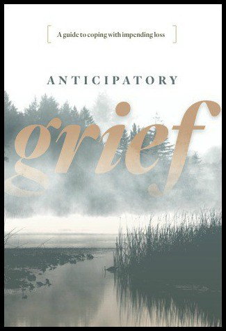 grieving before a death understanding anticipatory grief