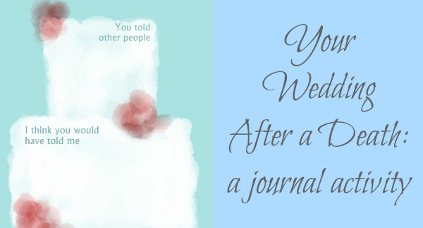 Your wedding after a death journal