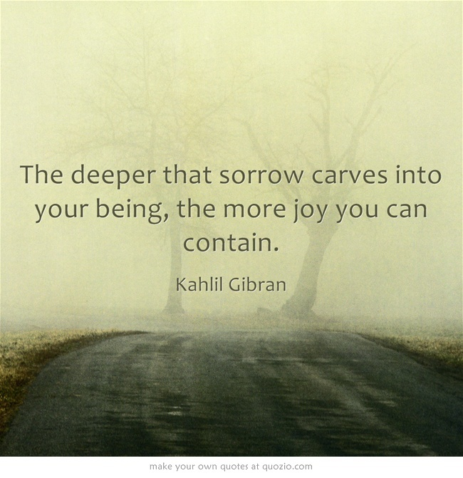 the deeper that sorrow