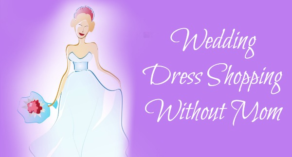 A wedding guide for grievers tips for remembering and coping wedding dress shopping without mom junglespirit Image collections