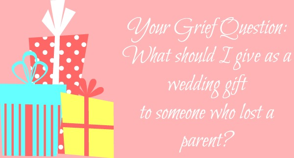 wedding gift lost a parent