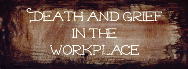 Death of a Co-worker: coping with grief in the workplace