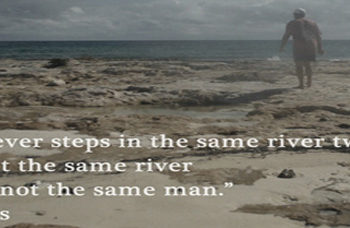 no man ever steps in the same river twice, for it's not the same river and he's not the same man (heraclitus)