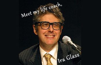 meet my life coach, ira glass