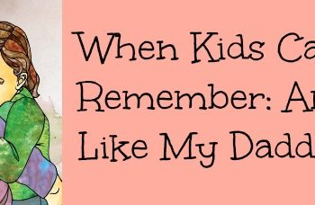 when kids can't remember: am I like my daddy?