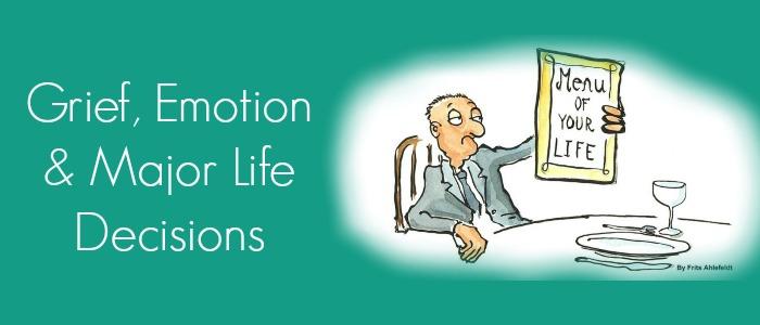 Grief, Emotion & Major Life Decisions