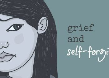 Grief and Forgiveness Part Two: 12 Tips for Self-Forgiveness