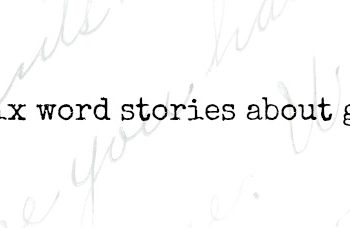 six word stories about grief