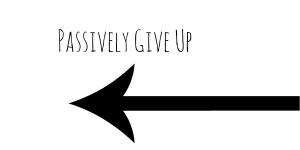 Passively give up