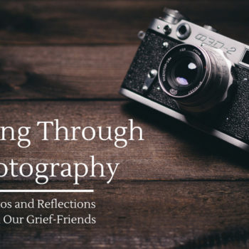 Healing Through Photography: Photos from our grief-friends
