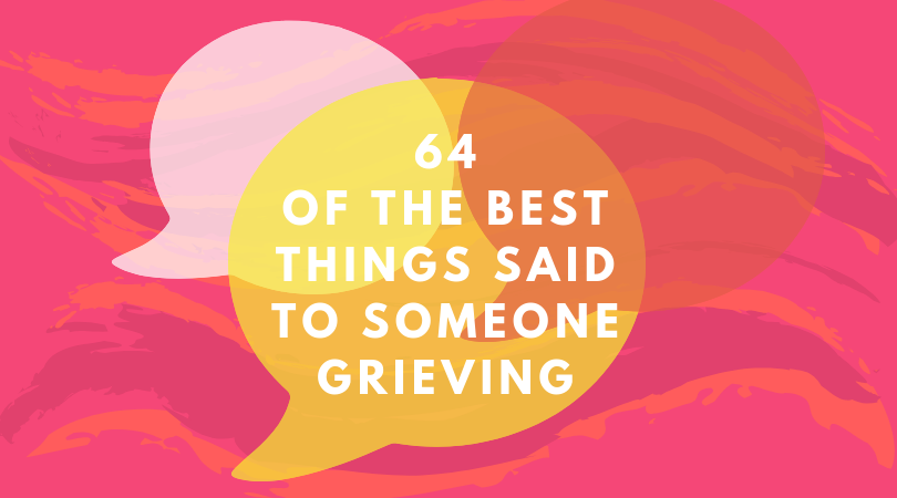 64 of the Best Things Ever Said to a Griever - What's Your Grief