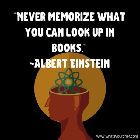 """""""Never memorize what you can look up in books."""" - Albert Einstein"""