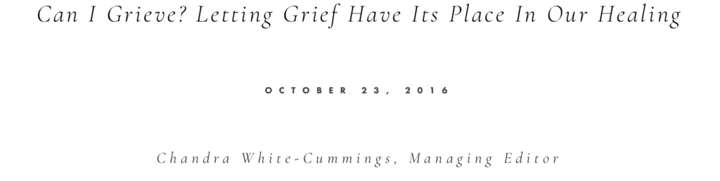 Can I Grieve? Letting Grief Have Its Place In Our Healing